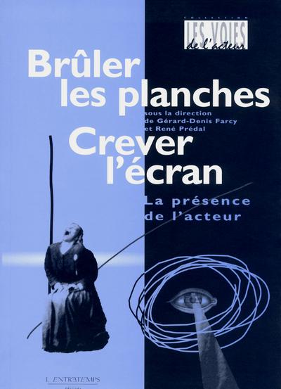 BRULER LES PLANCHES, CREVER L'ECRAN - LA PRESENCE DE L'ACTEUR