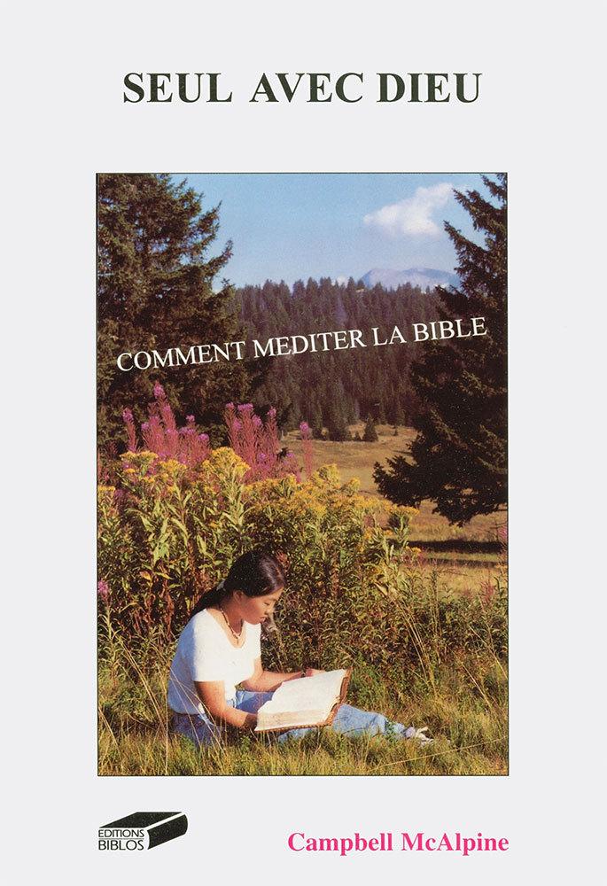 SEUL AVEC DIEU. COMMENT MEDITER LA BIBLE