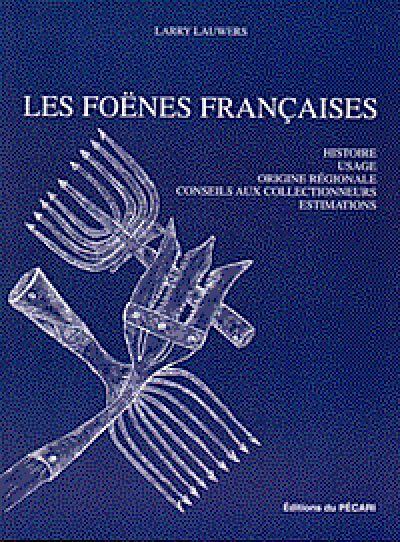 LES FOENES FRANCAISES HISTOIRE. USAGE. ORIGINE REGIONALE. CONSEILS AUX COLLECTIONNEURS. ESTIMATIONS