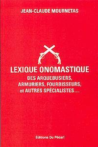LEXIQUE ONOMASTIQUE DES ARQUEBUSIERS, ARMURIERS, FOURBISSEURS ET AUTRES SPECIALISTES...