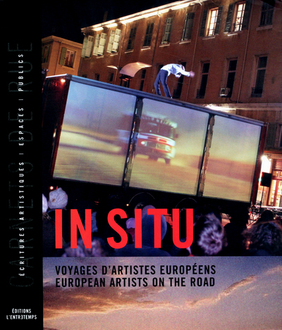 IN SITU - VOYAGES D'ARTISTES EUROPEENS / EUROPEAN ARTISTES ON THE ROAD