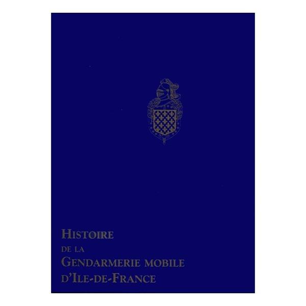 HISTOIRE DE LA GENDARMERIE MOBILE D' ILE DE FRANCE ( COFFRET 3 VOLUMES)