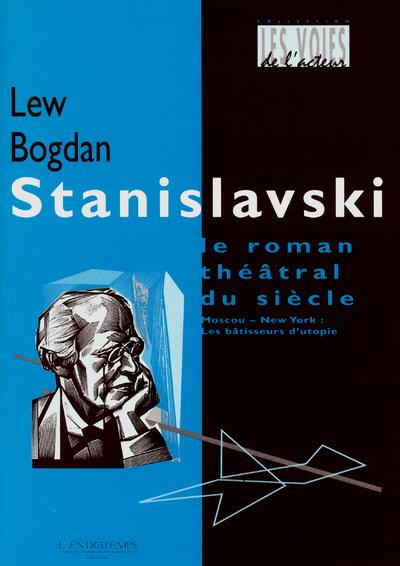 STANISLAVSKI: LE ROMAN THEATRAL DU SIECLE