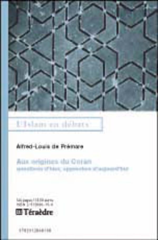 AUX ORIGINES DU CORAN QUESTIONS D'HIER APPROCHES D'AUJOURD'HUI