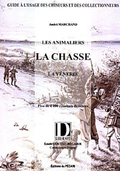 LES ANIMALIERS, LA CHASSE, LA VENERIE - VOLUME I PLUS DE 4 000 RESULTATS DE VENTE
