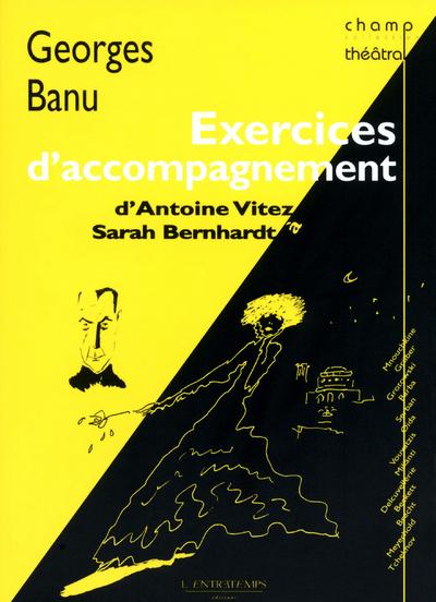 EXERCICES D'ACCOMPAGNEMENT - D'ANTOINE VITEZ A SARAH BERNHARDT