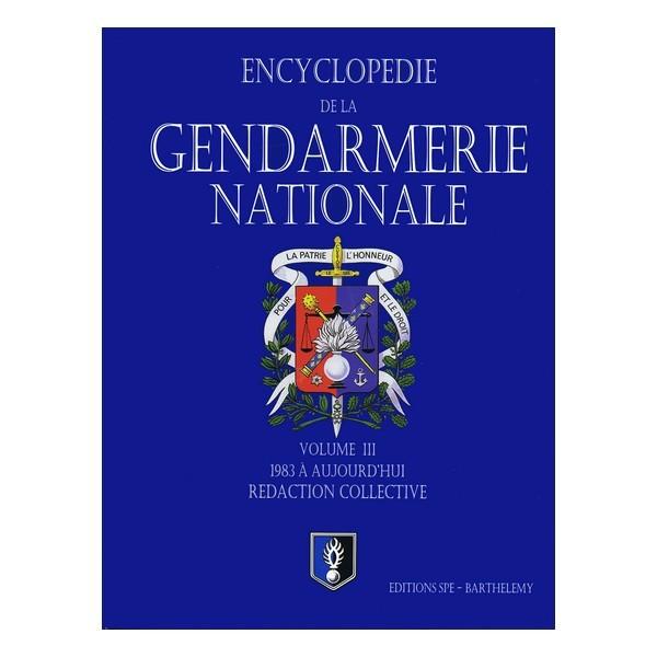 ENCYCLOPEDIE DE LA GENDARMERIE TOME 3