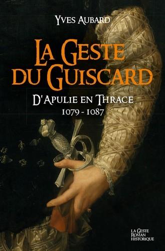 LA GESTE DU GUISCARD - VOL15 - D'APULIE EN THRACE 1079-1087