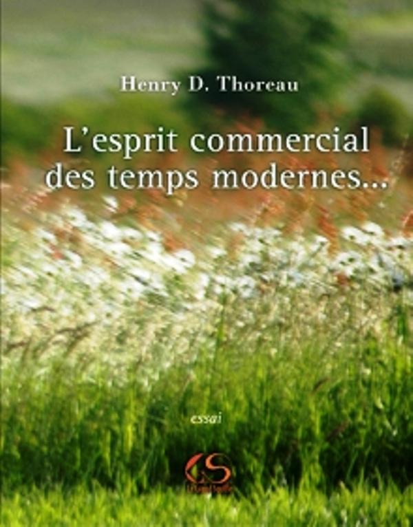 L ESPRIT COMMERCIAL DES TEMPS MODERNES ET SON INFLUENCE SUR LE CARACTERE POLITIQUE, MORAL ET LITTERA