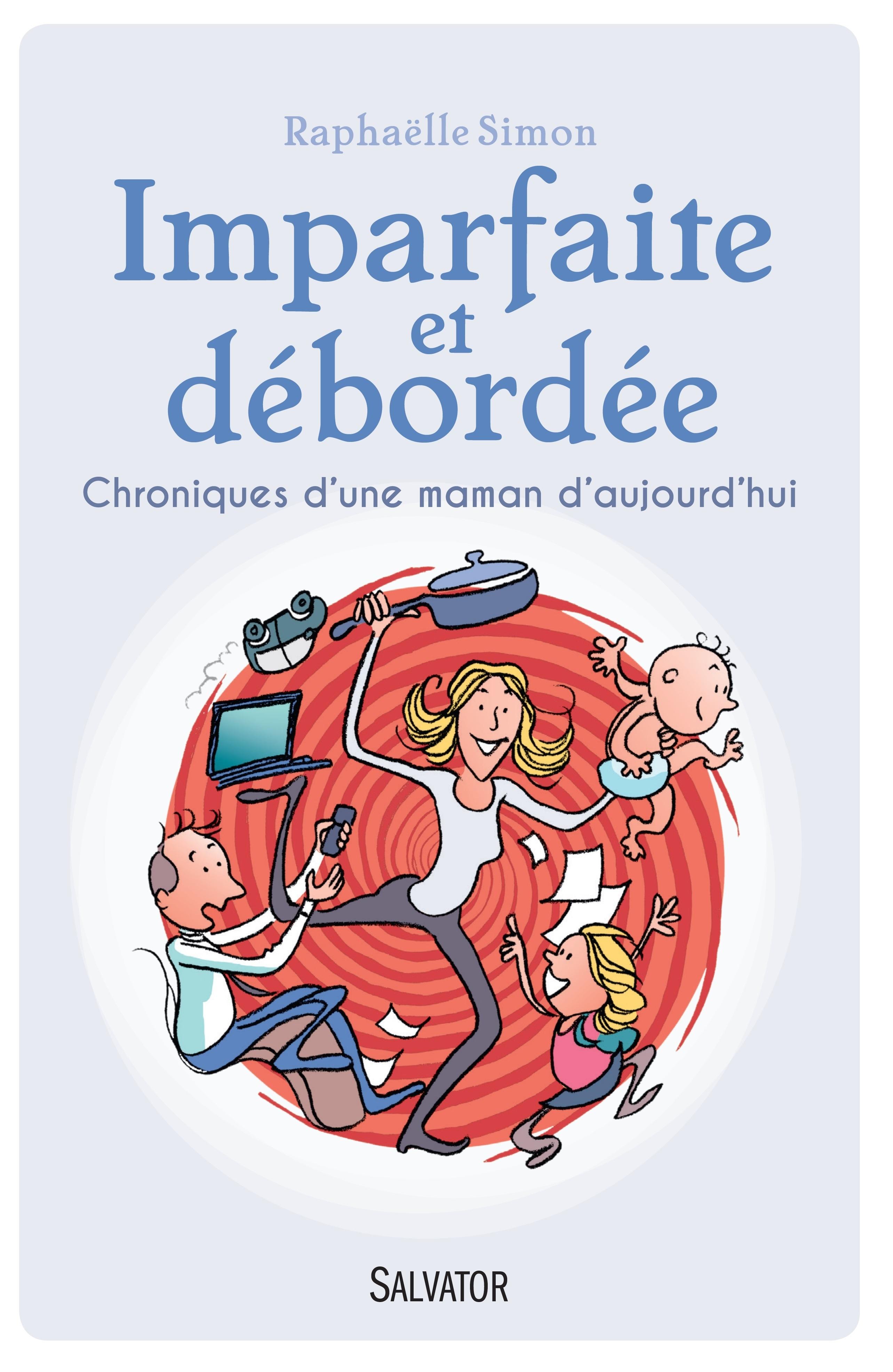 IMPARFAITE ET DEBORDEE. CHRONIQUES D'UNE MAMAN D'AUJOURD'HUI