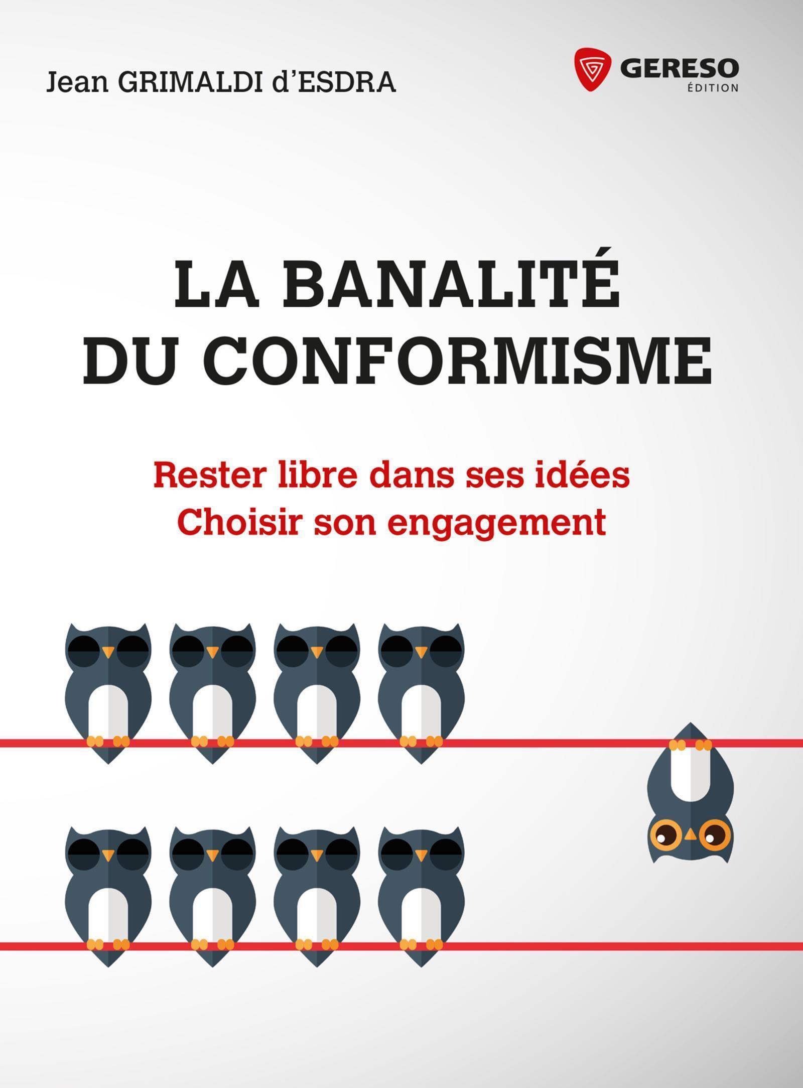 LA BANALITE DU CONFORMISME - RESTER LIBRE DANS SES IDEEES. CHOISIR SON ENGAGEMENT