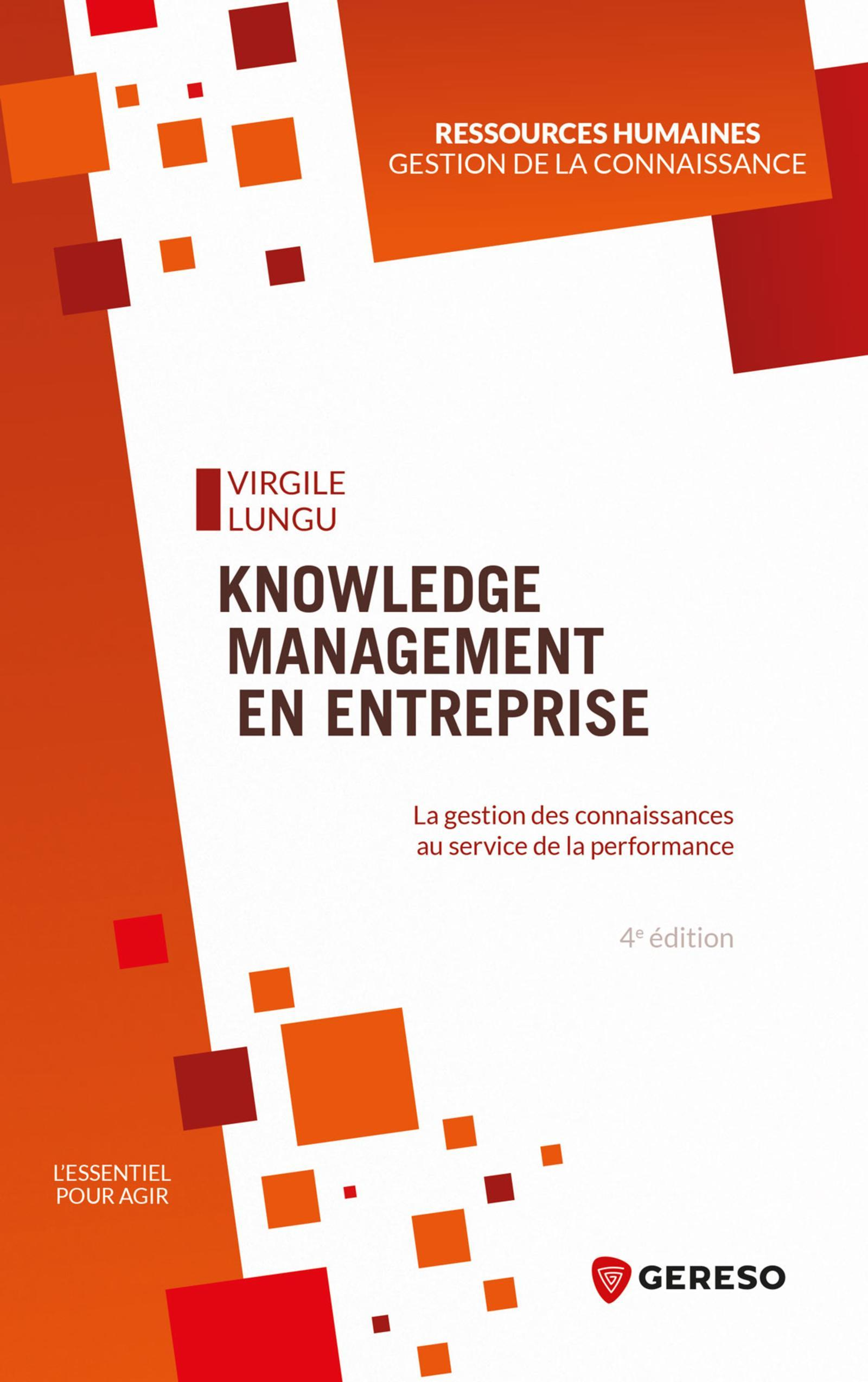 KNOWLEDGE MANAGEMENT EN ENTREPRISE - LA GESTION DES CONNAISSANCES AU SERVICE DE LA PERFORMANCE