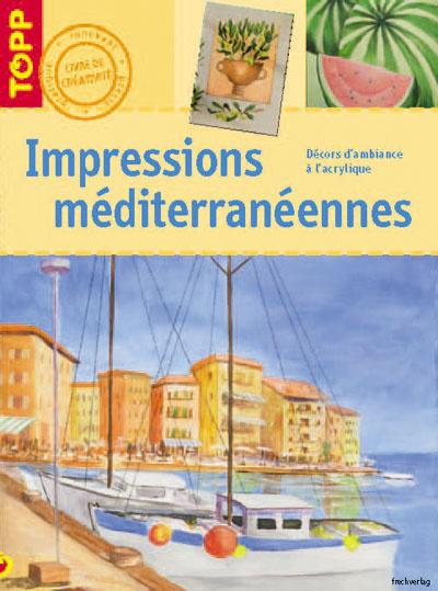 IMPRESSIONS MEDITERRANEENNES - DECORS D'AMBIANCE A L'ACRYLIQUE