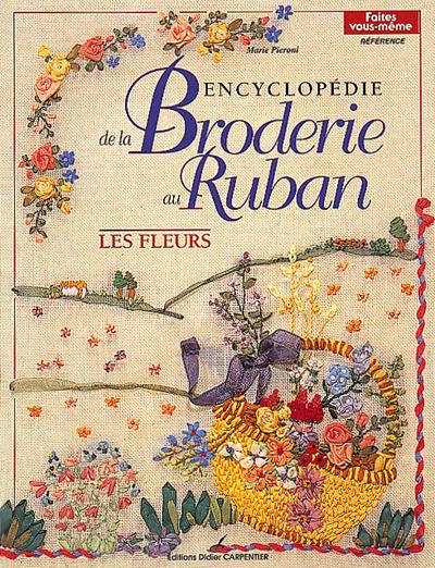 ENCYCLOPEDIE DE LA BRODERIE AU RUBAN LES FLEURS