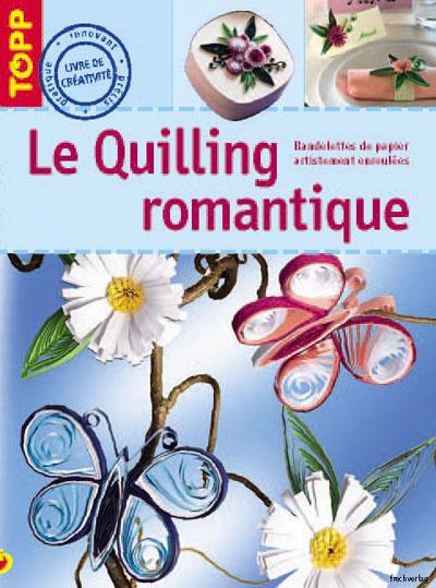 QUILLING ROMANTIQUE. BANDELETTES DE PAPIER ARTISTIQUEMENT ENROULEES (LE)