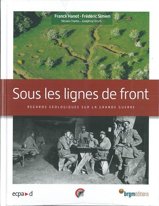 SOUS LES LIGNES DE FRONT -- REGARDS GEOLOGIQUES SUR LA GRANDE GUERRE