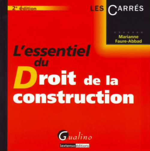 ESSENTIEL DU DROIT DE LA CONSTRUCTION, 2EME EDITION (L')
