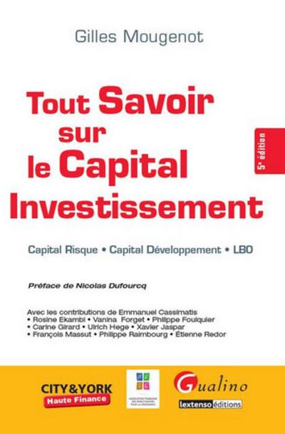 TOUT SAVOIR SUR LE CAPITAL INVESTISSEMENT - 5EME EDITION