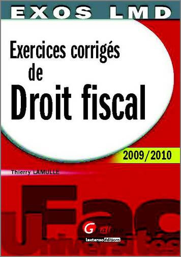 EXERCICES CORRIGES DE DROIT FISCAL 2009-2010, 11 EME EDITION