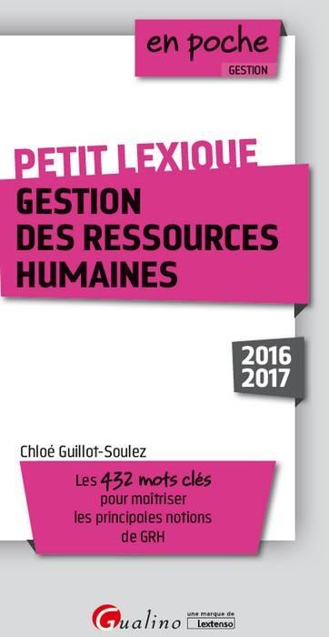 PETIT LEXIQUE - GESTION DES RESSOURCES HUMAINES 2016-2017 - 2EME EDITION - LES 432 MOTS CLES POUR MA