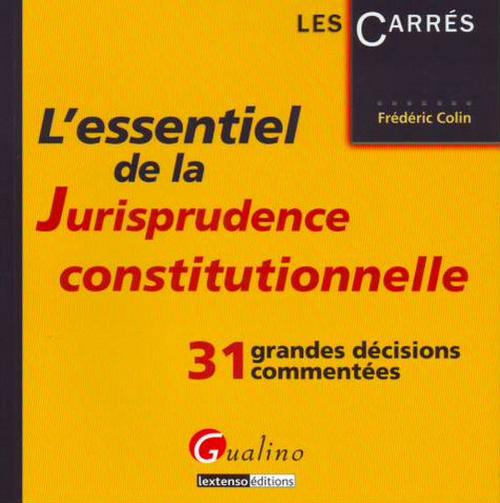 ESSENTIEL DE LA JURISPRUDENCE CONSTITUTIONNELLE (L')
