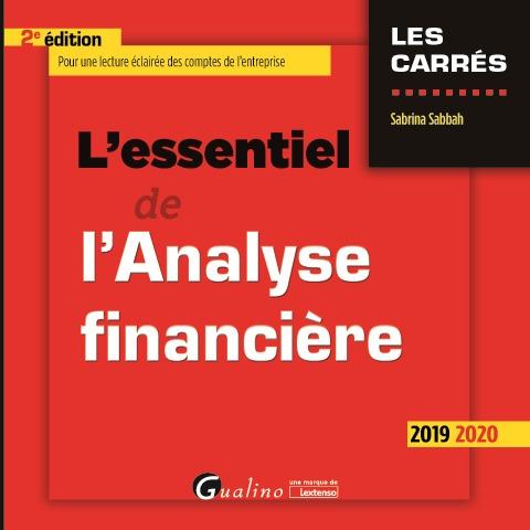 L'ESSENTIEL DE L'ANALYSE FINANCIERE - UNE LECTURE ECLAIREE DES COMPTES DE L'ENTREPRISE