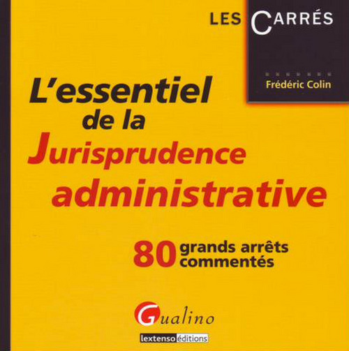 ESSENTIEL DE LA JURISPRUDENCE ADMINISTRATIVE (L')