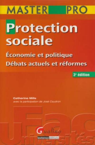 MASTER PRO - PROTECTION SOCIALE - 3EME EDITION - ECONOMIE ET POLITIQUE - DEBATS ACTUELS ET REFORMES