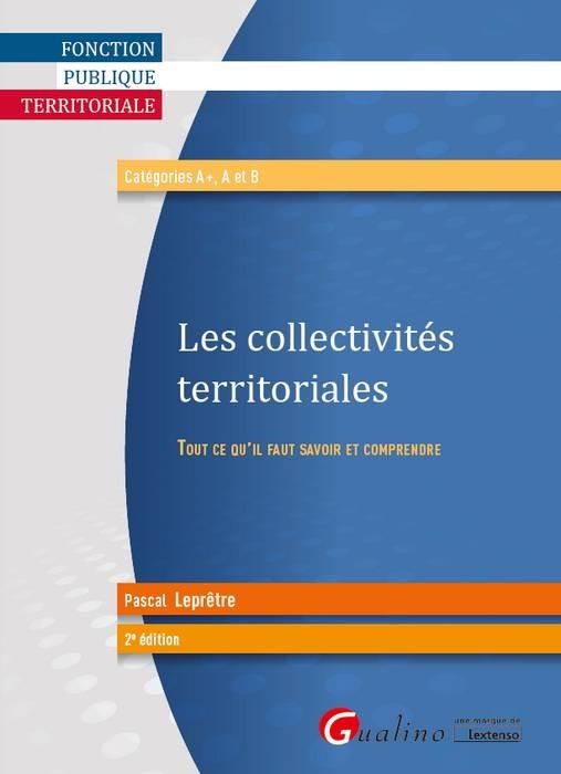 LES COLLECTIVITES TERRITORIALES - 2EME EDITION - TOUT CE QU'IL FAUT SAVOIR ET COMPRENDRE