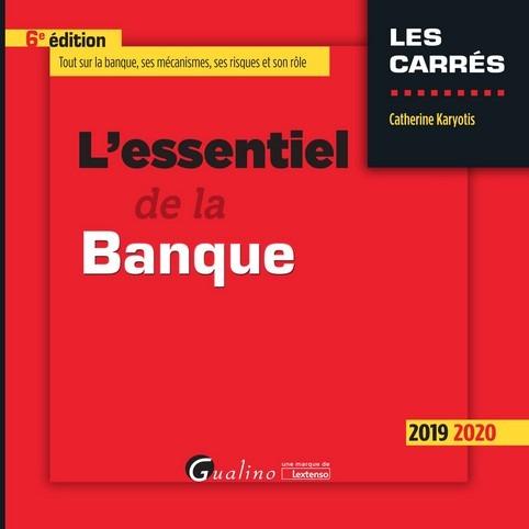 L ESSENTIEL DE LA BANQUE - 6EME EDITION - 2019