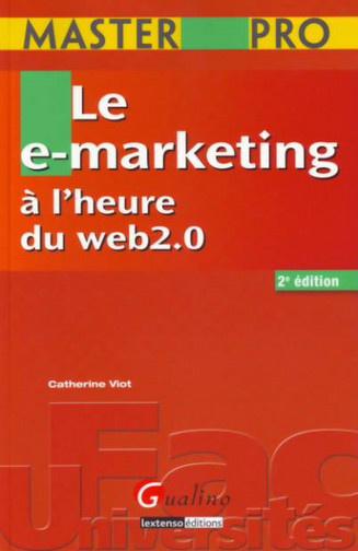 MASTER PRO. LE E-MARKETING A L'HEURE DU WEB 2.0, 2EME EDITION