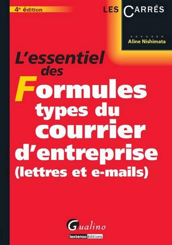 ESSENTIEL DES FORMULES TYPES DU COURRIER D'ENTREPRISE (LETTRES ET E-MAILS),4EME EDITION (L')