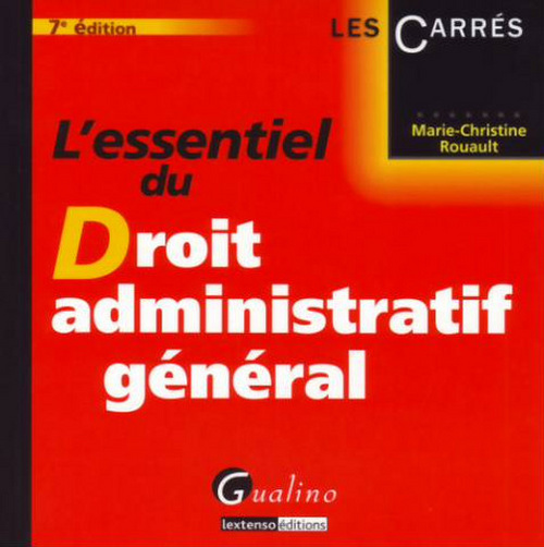 ESSENTIEL DU DROIT ADMINISTRATIF GENERAL, 7EME EDITION (L')
