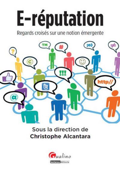 E-REPUTATION : REGARDS CROISES SUR UNE NOTION EMERGENTE