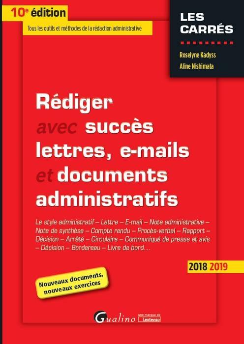 REDIGER AVEC SUCCES LETTRES, E-MAIL ET DOCUMENTS ADMINISTRATIFS - 10EME EDITION - LE STYLE ADMINISTR
