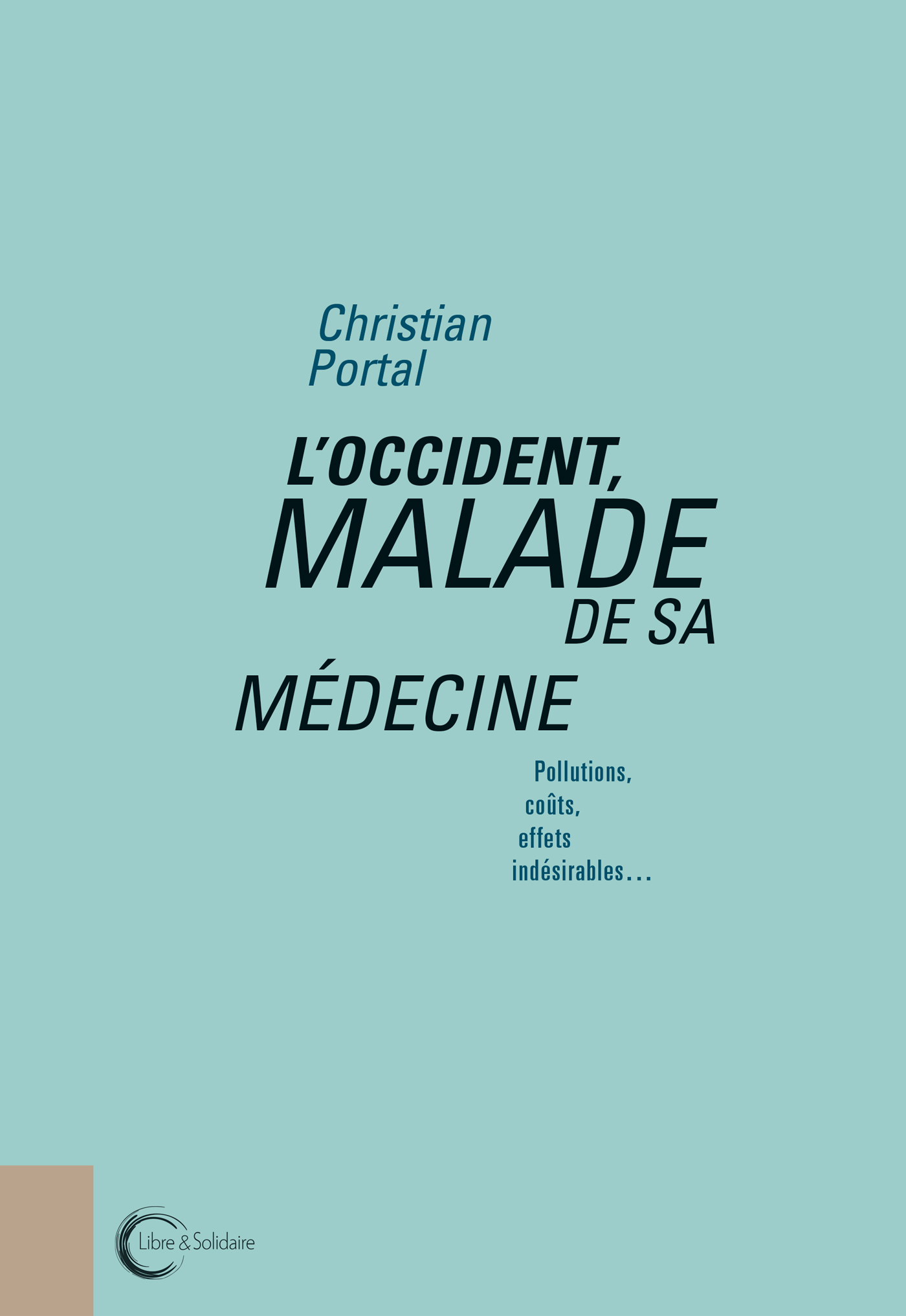 L'OCCIDENT MALADE DE SA MEDECINE - POLLUTION, COUTS, EFFETS INDESIRABLES
