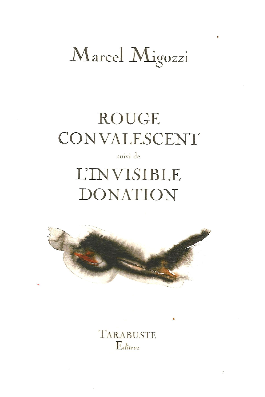 MIGOZZI MARCEL - ROUGE CONVALESCENT SUIVI DE L'INVISIBLE DONATION
