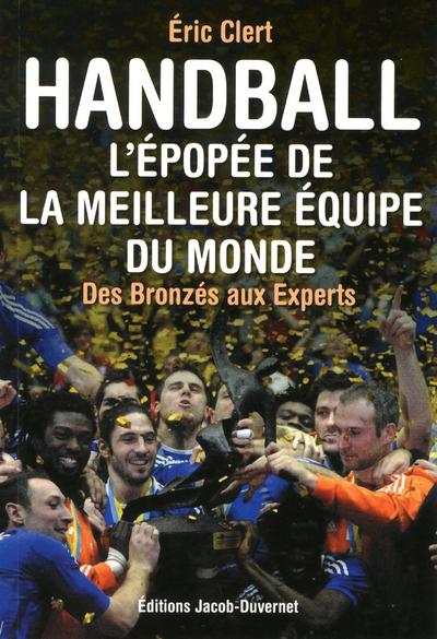 HANDBALL. L'EPOPEE DE LA MEILLEURE EQUIPE DU MONDE. DES BARJOTS AUX EXPERTS