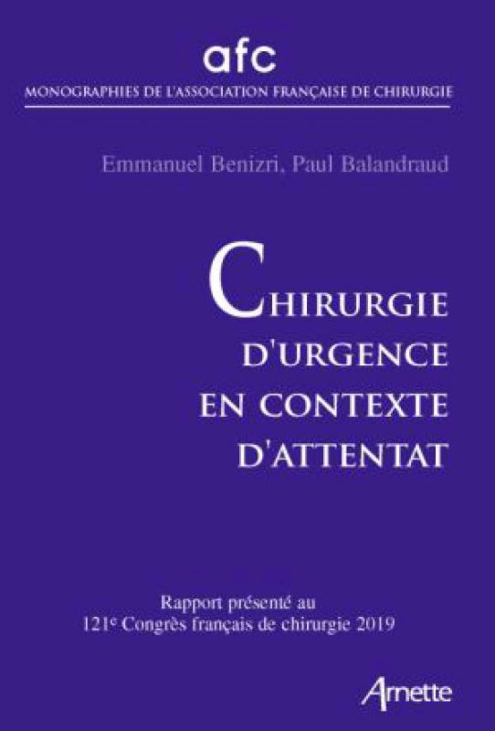 CHIRURGIE D'URGENCE EN CONTEXTE D'ATTENTAT - RAPPORT PRESENTE AU 121E CONGRES FRANCAIS DE CHIRURGIE