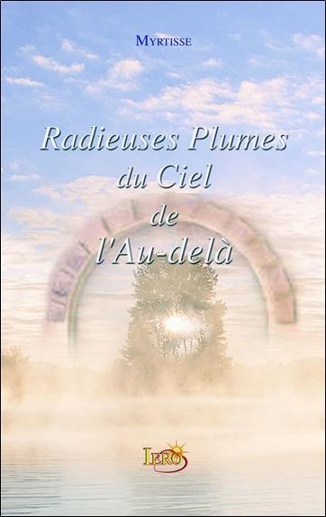 RADIEUSES PLUMES DU CIEL DE  L'AU-DELA