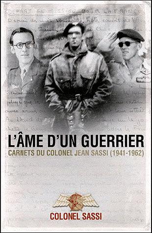 L AME D UN GUERRIER - CARNETS 1941-1961 DU COLONEL JEAN SASSI
