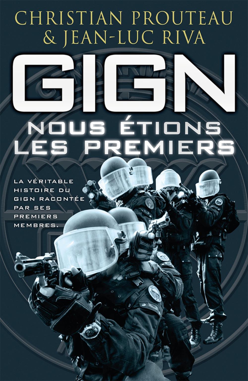 GIGN : NOUS ETIONS LES PREMIERS
