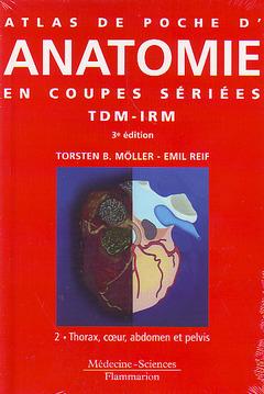 ATLAS DE POCHE D'ANATOMIE EN COUPES SERIEES TDM-IRM TOME 2 : THORAX, COEUR, ABDOMEN ET PELVIS (3. ED