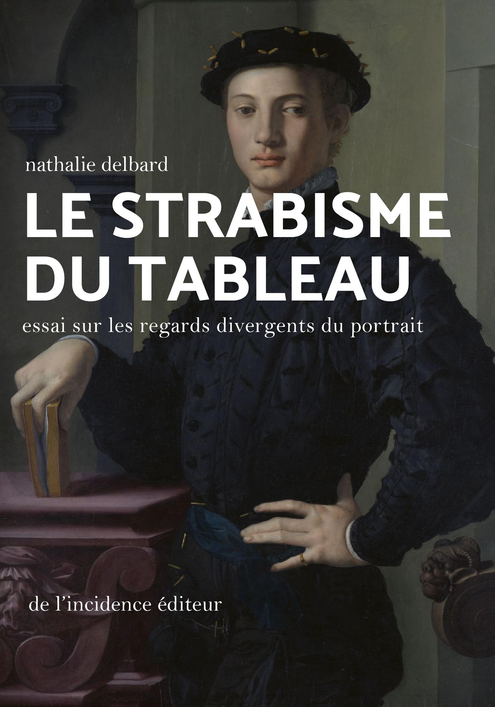 LE STRABISME DU TABLEAU - ESSAI SUR LES REGARDS DIVERGENTS DU PORTRAIT