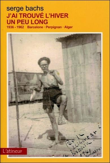 J'AI TROUVE L'HIVER UN PEU LONG - 1936-1962 BARCELONE-PERPIGNAN-ALGER