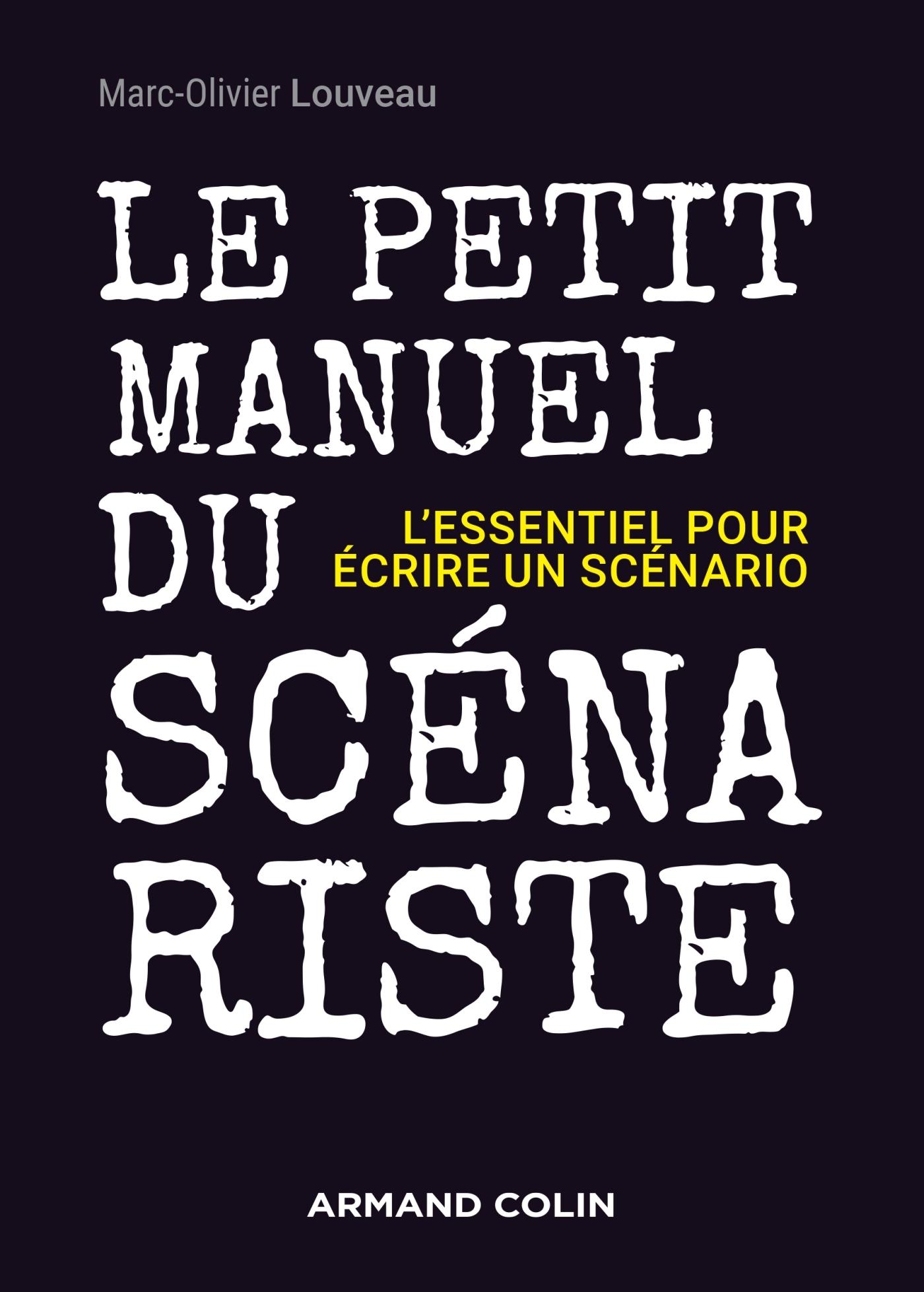 LE PETIT MANUEL DU SCENARISTE - L'ESSENTIEL POUR ECRIRE UN SCENARIO