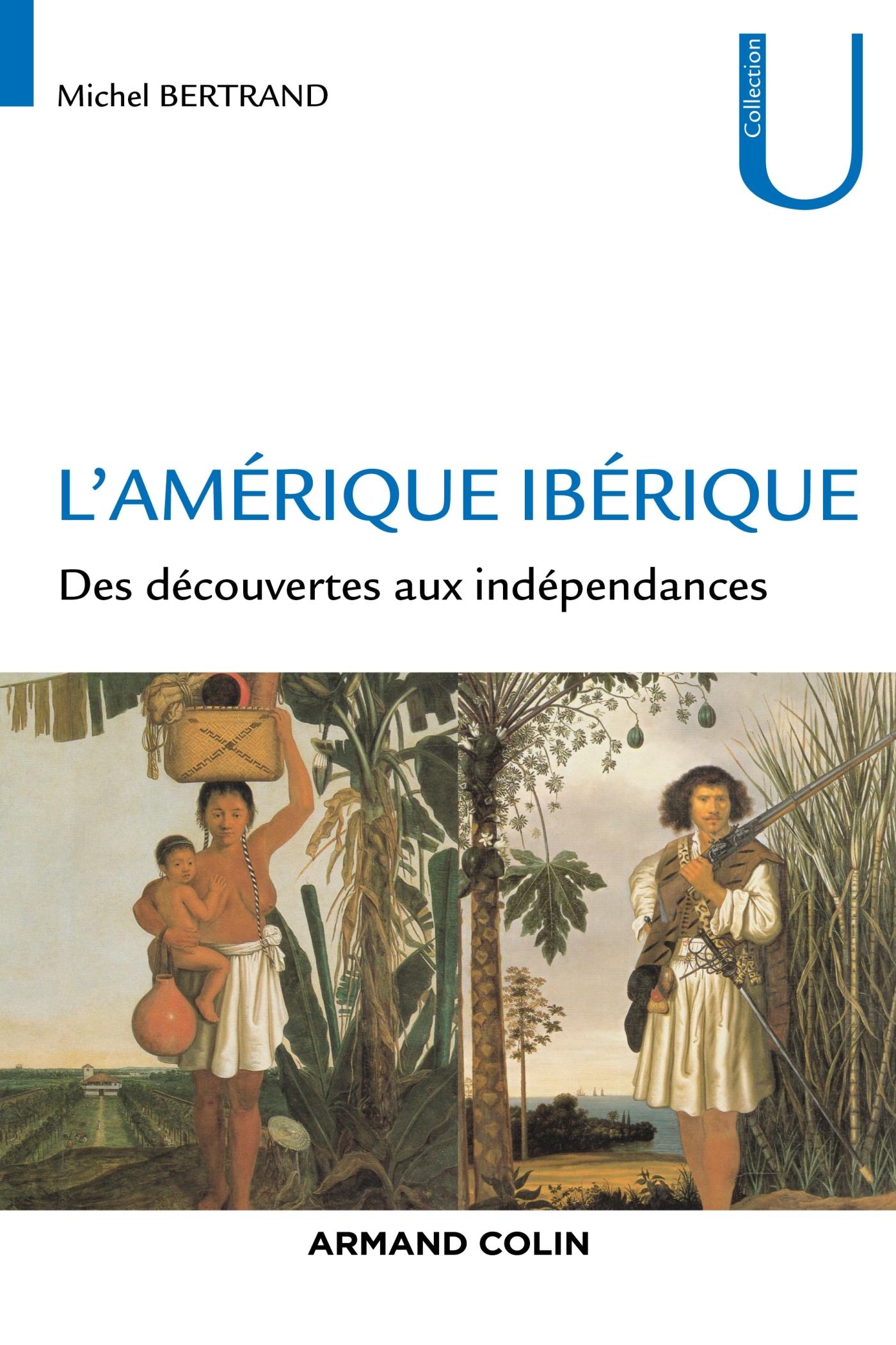L'AMERIQUE IBERIQUE - DES DECOUVERTES AUX INDEPENDANCES