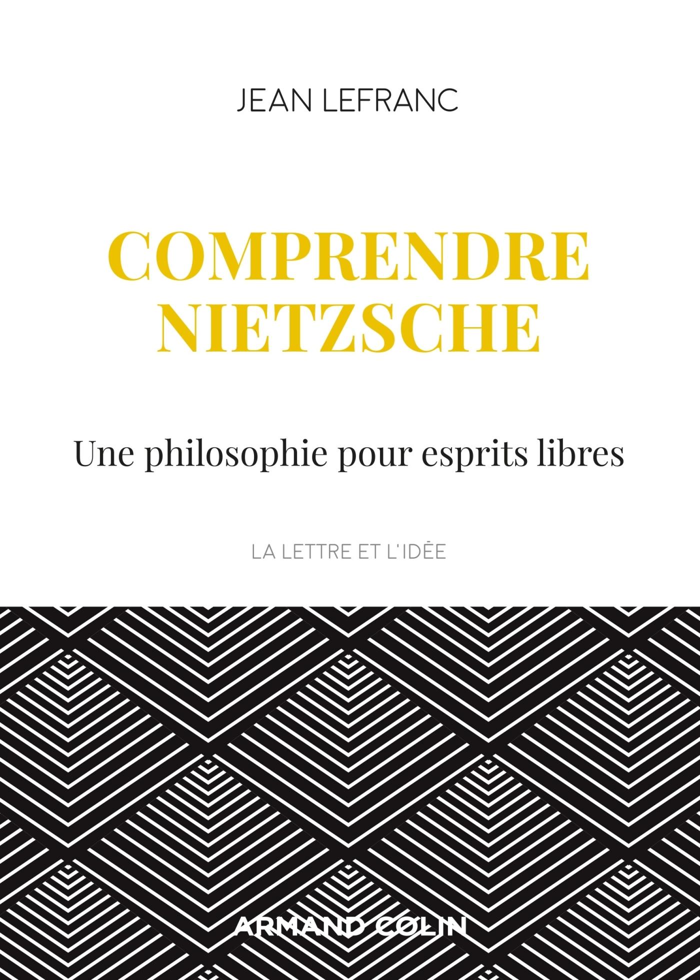 COMPRENDRE NIETZSCHE - UNE PHILOSOPHIE POUR ESPRITS LIBRES