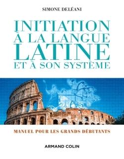 INITIATION A LA LANGUE LATINE ET A SON SYSTEME - 4E ED. - MANUEL POUR LES GRANDS DEBUTANTS