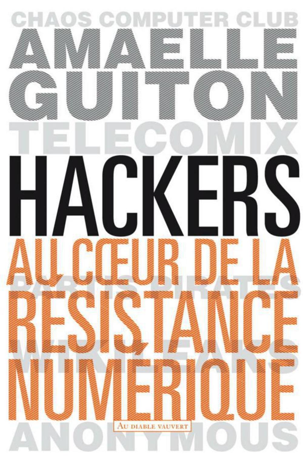 HACKERS AU COEUR DE LA RESISTANCE NUMERIQUE - CHAOS COMPUTER CLUB, TELECOMIX, PARTIS PIRATES, WIKILE